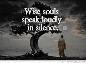 wise-souls-speak-loudly-in-silence